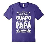 Deja Tu Lo Guapo Soy El Mejor Papa Del Mundo T Shirt Purple