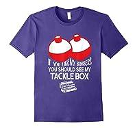 If You Like Bobbers See My Tackle Box Funny Fishing Shirts Purple
