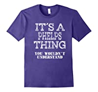 Its A Phelps Thing You Wouldnt Understand Matching Family Shirts Purple