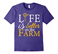 Life Is Better On The Farm Agricultural Life Shirts Purple