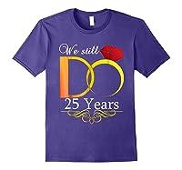 Couple Wedding Anniversary We Still Do 25 Years Gift Shirts Purple