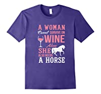 A Woman Can't Survive On Wine Alone She Also Needs A Horse Premium T-shirt Purple
