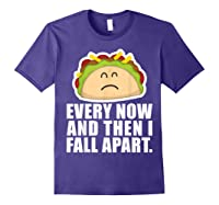 Every Now Then I Fall Apart Funny Taco Shirts Purple