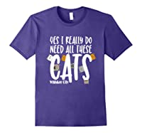 Yes I Really Do Need All These Cats T Shirt Whisker City Purple