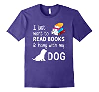 Just Want To Read Books And Hang With My Dog Shirts Purple