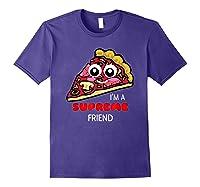 I'm A Supreme Friend - Funny Pizza Pun Shirt Purple