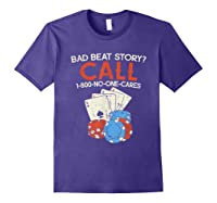 Bad Beat Story Call 1 800 No One Cares Funny Poker Shirt Purple