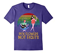 Pick Flowers Not Fights Tshirt | Gift For Hippies Purple