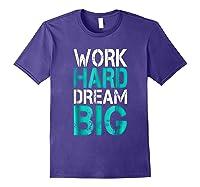 Work Hard Dream Big Shirts Purple
