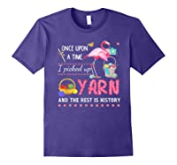 Once Upon A Time I Pickep Up Yarn And The Rest Is History Shirts Purple
