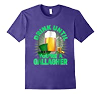 Drink Until You Re A Gallagher Shirt St Patrick S Day Beer Purple
