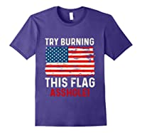 Try Burning This American Flag Asshole Funny Merica T-shirt Purple