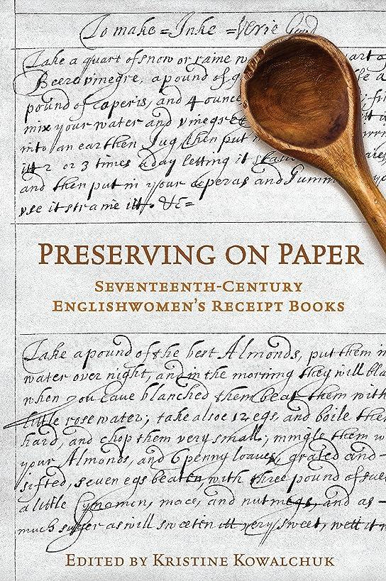 抗議啓発するエコーPreserving on Paper: Seventeenth-Century Englishwomen's Receipt Books (Studies in Book and Print Culture) (English Edition)