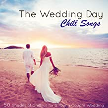 The Wedding Day Chill Songs – 50 Shades of Chillout for a Young Couple Wedding