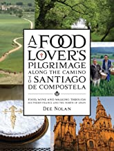 Food Lover's Pilgrimage To Santiago De Compostela: Food, Wine And Walking Through Southern France And The North Of Spain