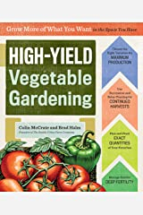 High-Yield Vegetable Gardening: Grow More of What You Want in the Space You Have Kindle Edition