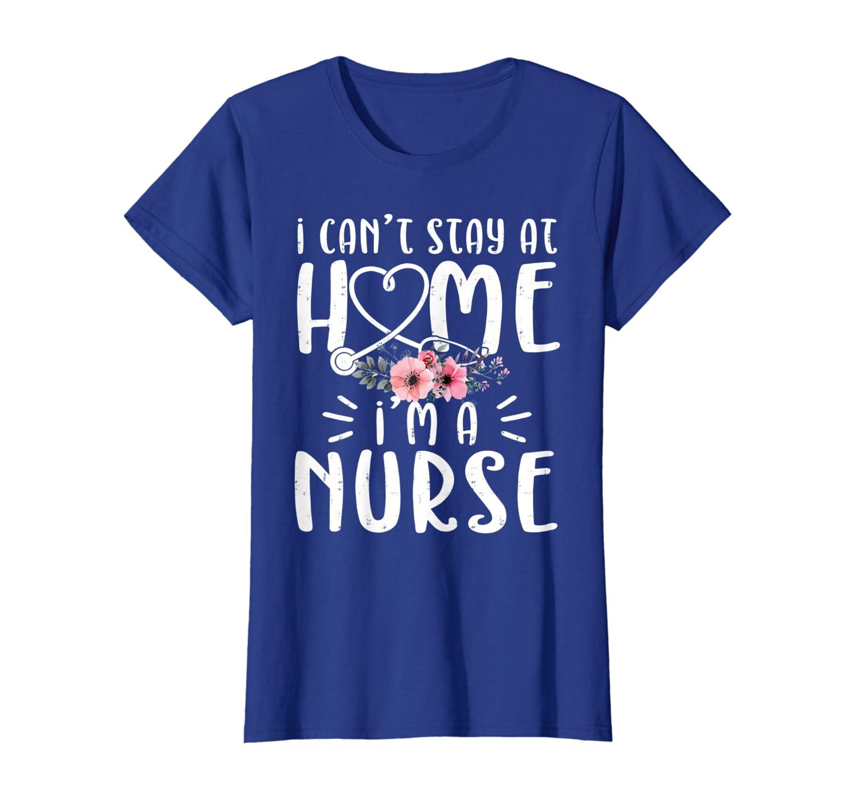 Womens I'm A Nurse I Cant Stay At Home Quarantine Social Distancing T-Shirt-axz