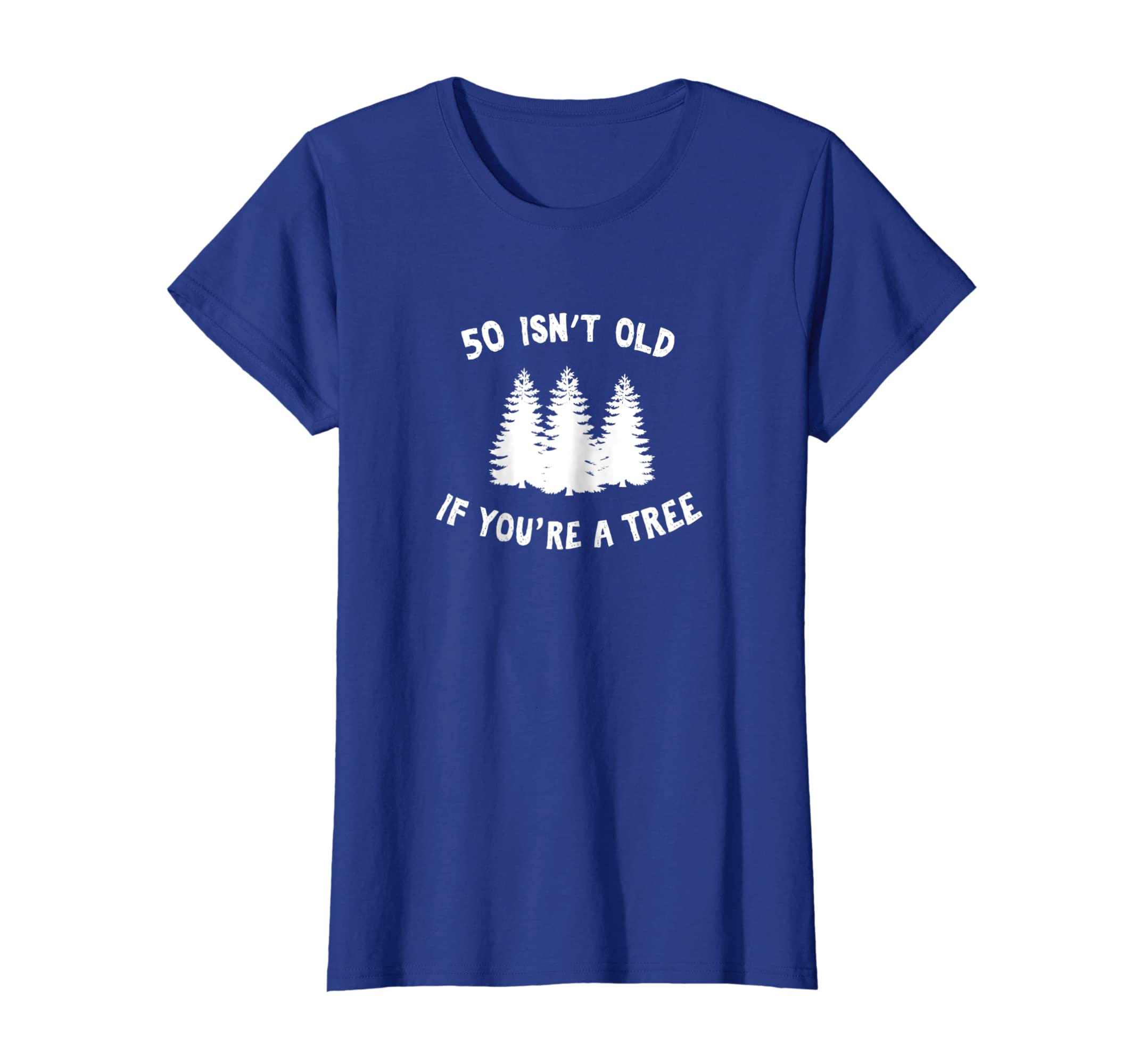 Amazon 50 Isnt Old If Youre A Tree Sarcastic Group Party T Shirt Clothing