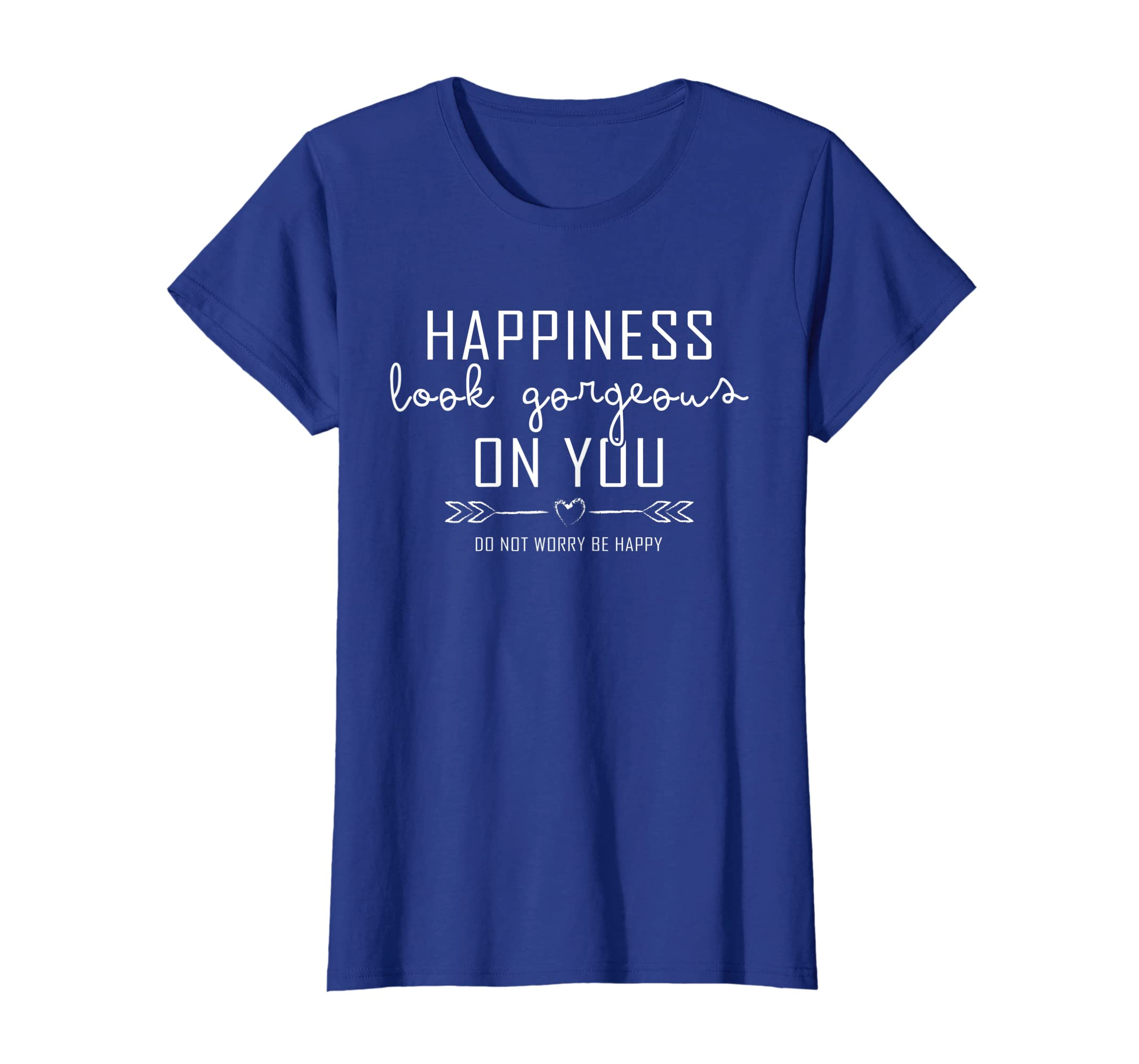 57a45514d Amazon.com: Happiness Look Gorgeous On You Happy Life Shirt Birthday Tee:  Clothing