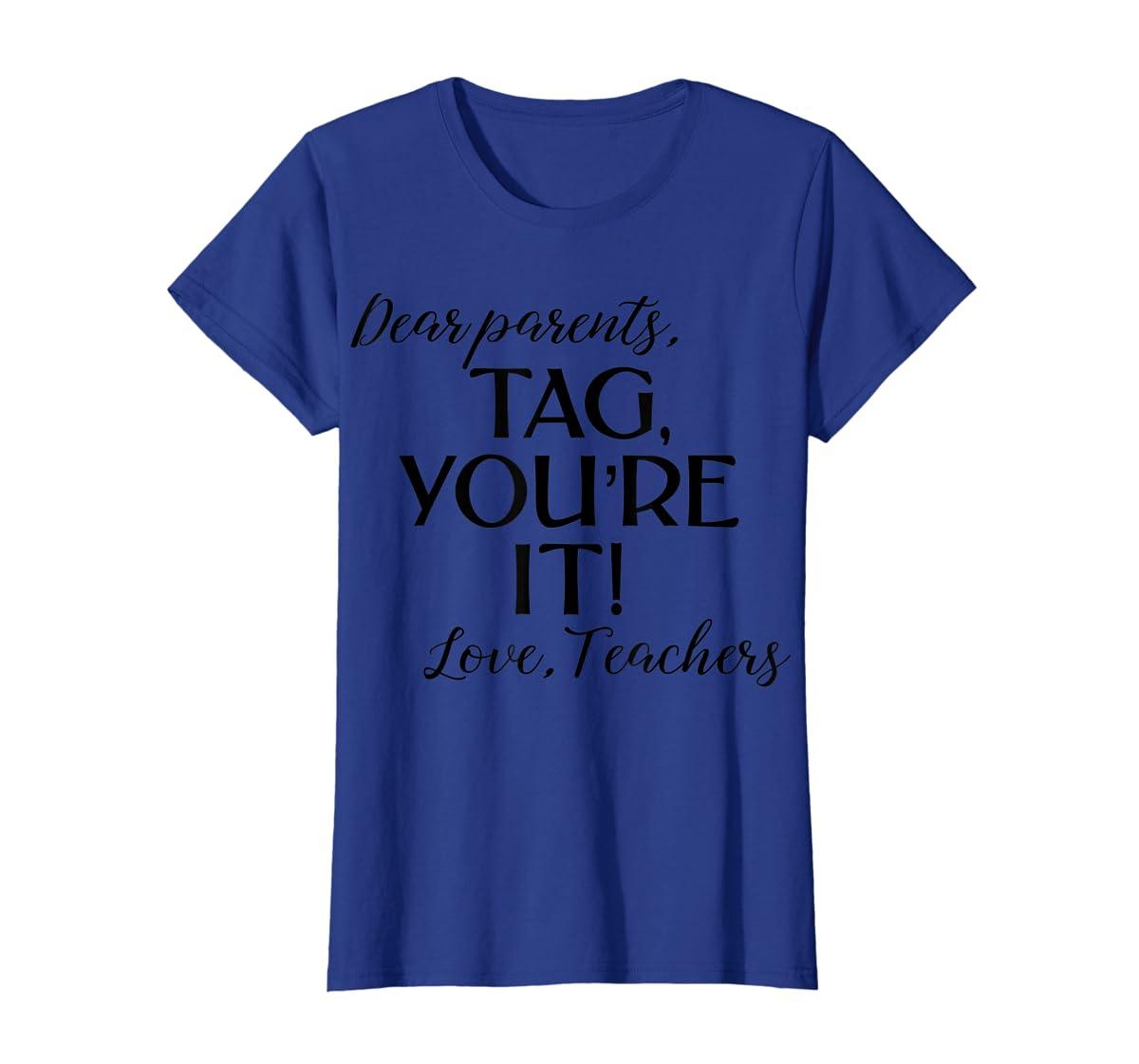 Dear Parents Tag You're It Love Teachers Shirt Last Day Tee-Women's T-Shirt-Royal