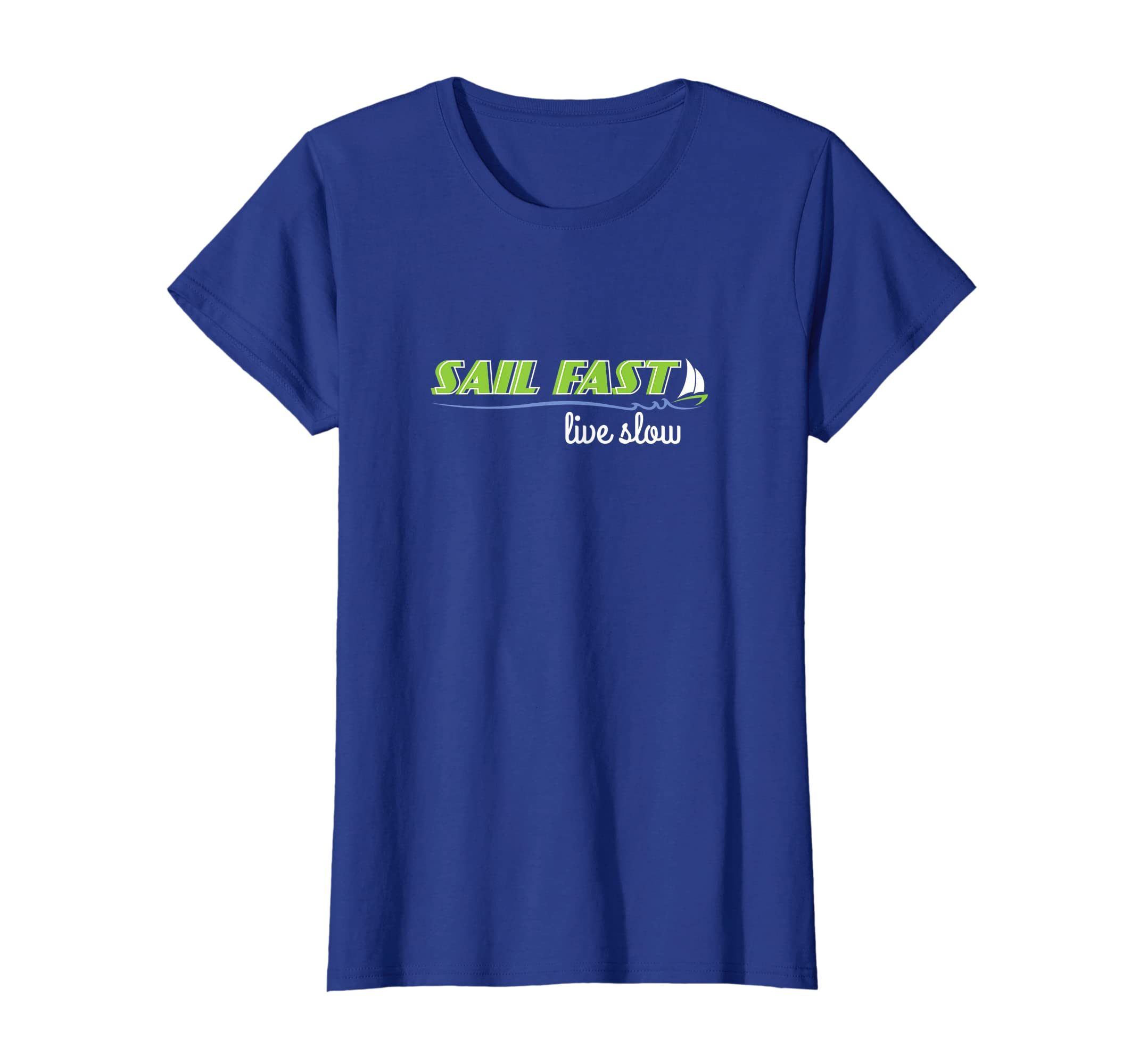 72c5b1f50e Amazon.com: SAIL FAST, LIVE SLOW | Funny Sailboat Sailing Regata T-shirt:  Clothing