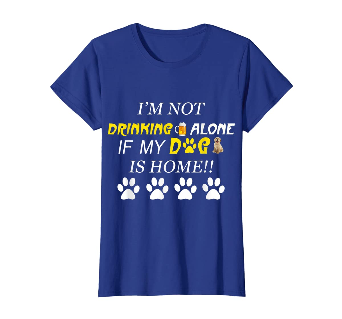 I'm Not Drinking Alone If My Dog Is Home Shirt Family Lover-Women's T-Shirt-Royal