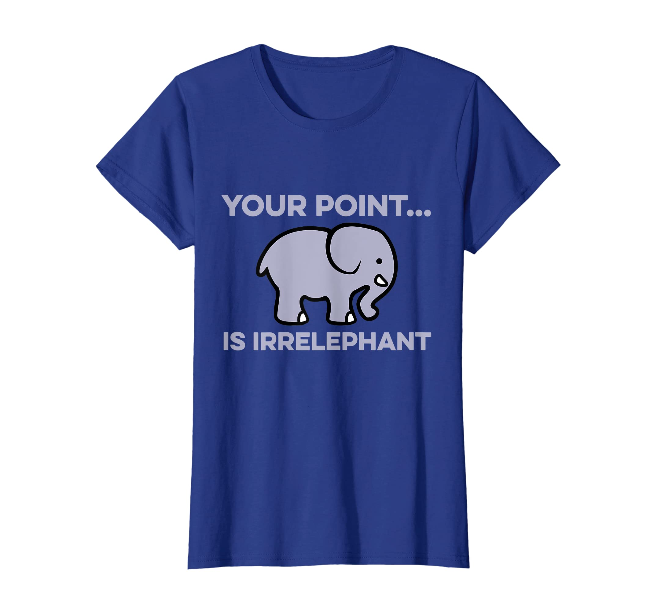 e725781b Amazon.com: Your Point Is Irrelephant T-Shirt - Elephant Pun Cute Tee:  Clothing