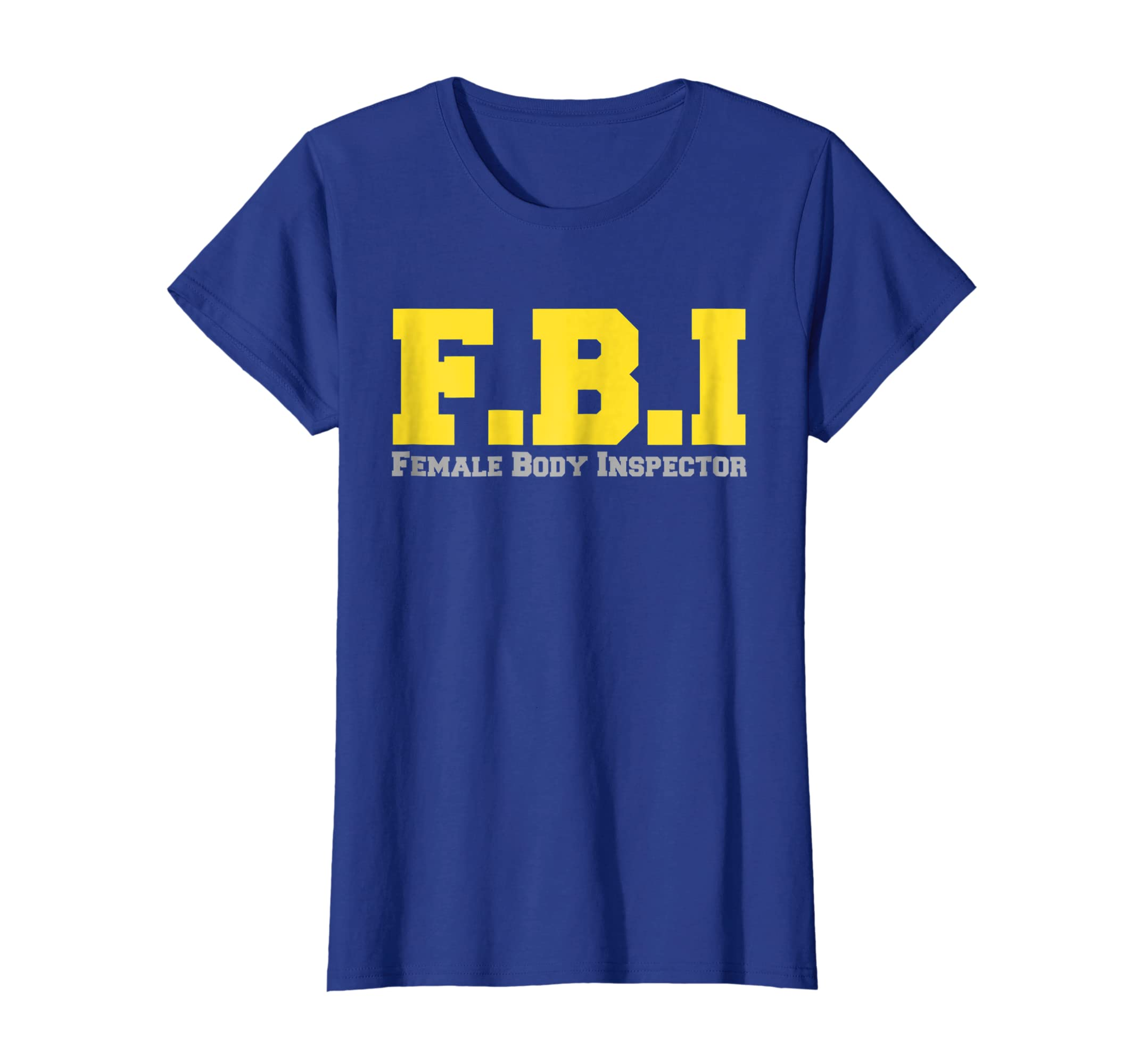 d423aee4 Amazon.com: FBI Female Body Inspector T-Shirt: Clothing