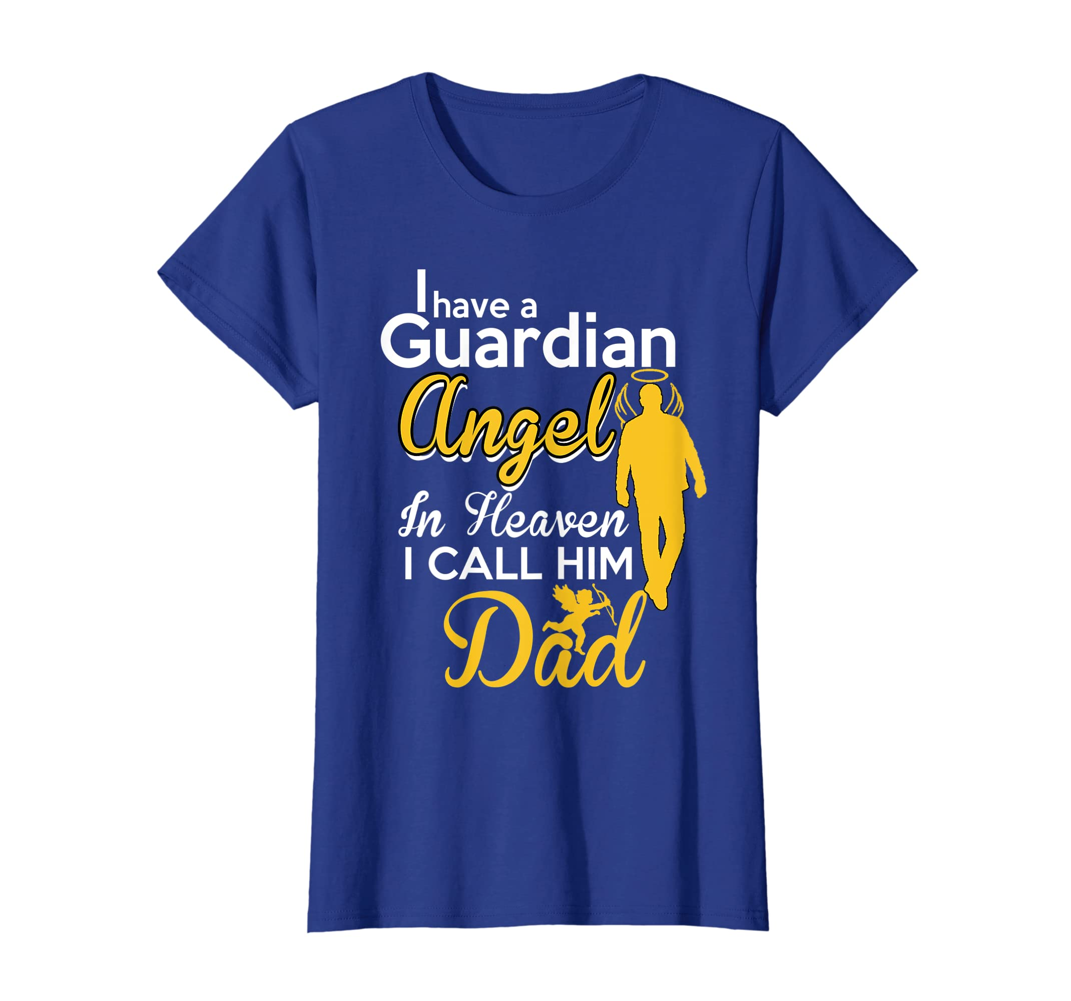 1c436556 Amazon.com: I Have A Guardian Angel In Heaven I Call Him Dad T shirt:  Clothing