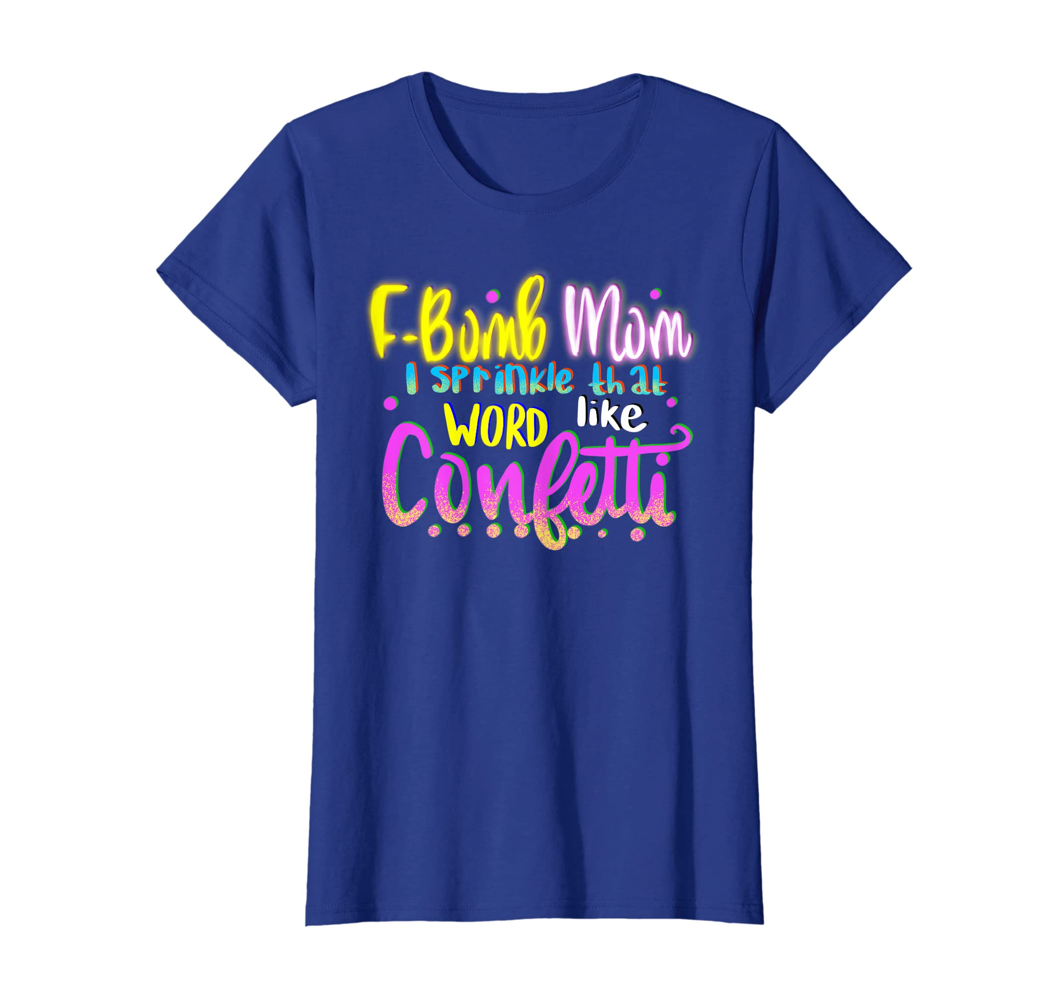 752021a37 Amazon.com: F Bomb Mom I Sprinkle That Word Like Confetti T-shirt: Clothing