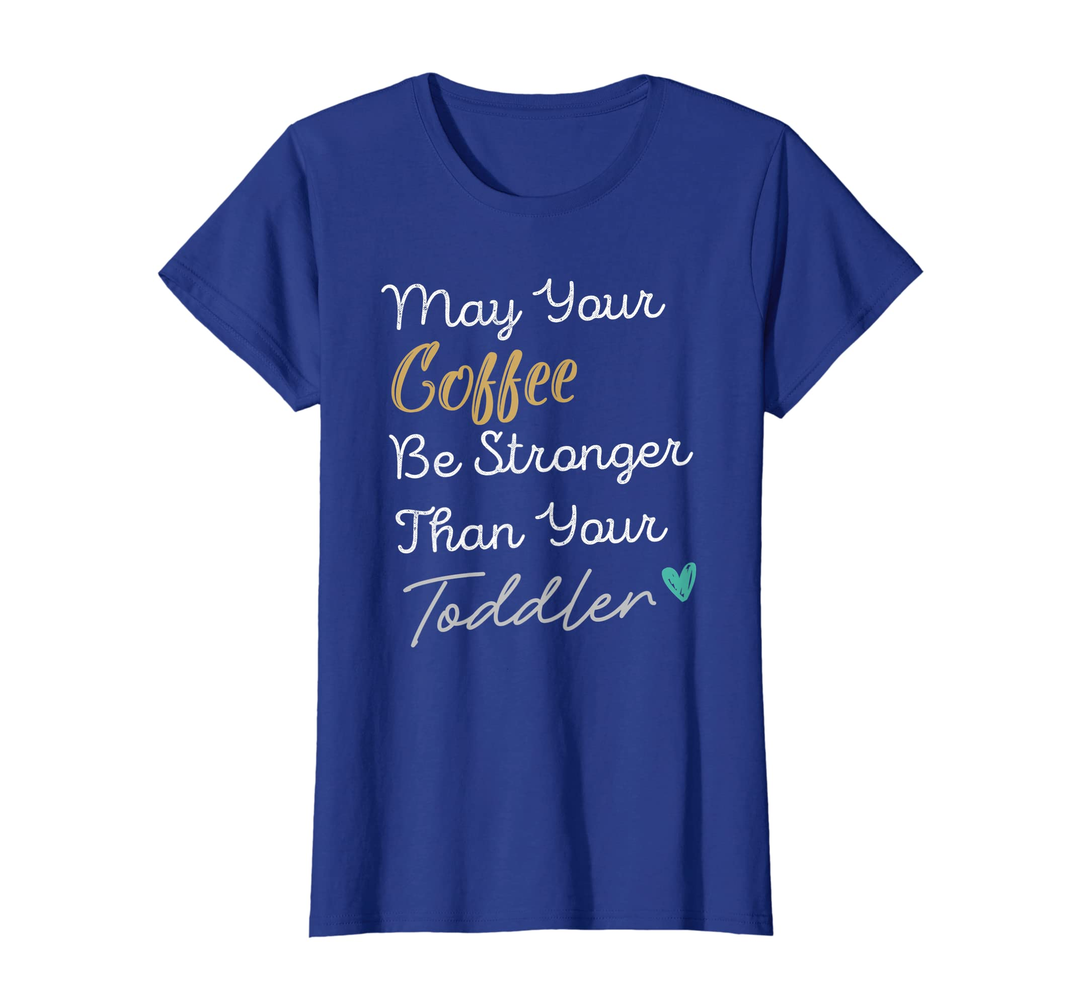 Womens May Your Coffee Be Stronger Than Your Toddler Mom TShirt-ANZ