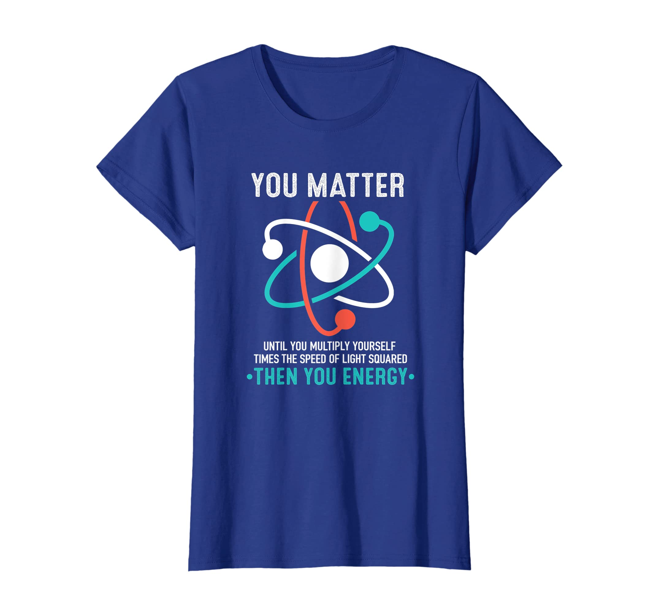 a6d424f20 Amazon.com: You Matter You Energy Funny Physicist Physics Lover T Shirt:  Clothing