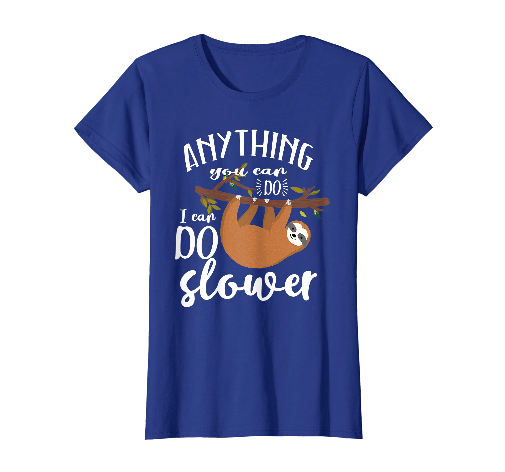 9a3e3ab48 Amazon.com: Anything You Can Do Sloth I Can Do Slower Funny Gift Shirt:  Clothing