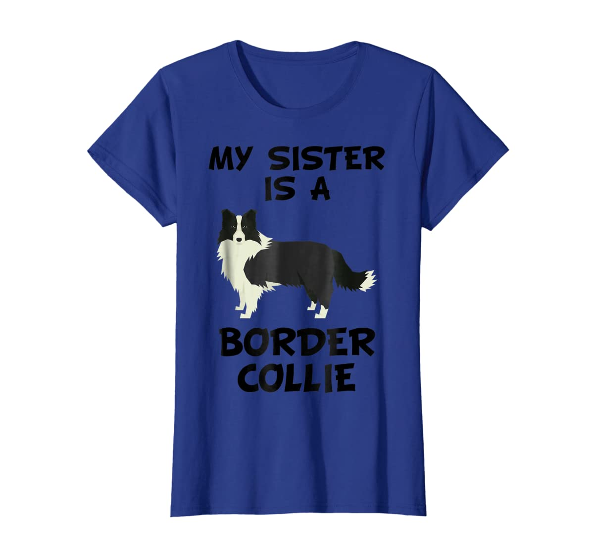 My Sister Is A Border Collie Dog Owner T-Shirt-Women's T-Shirt-Royal