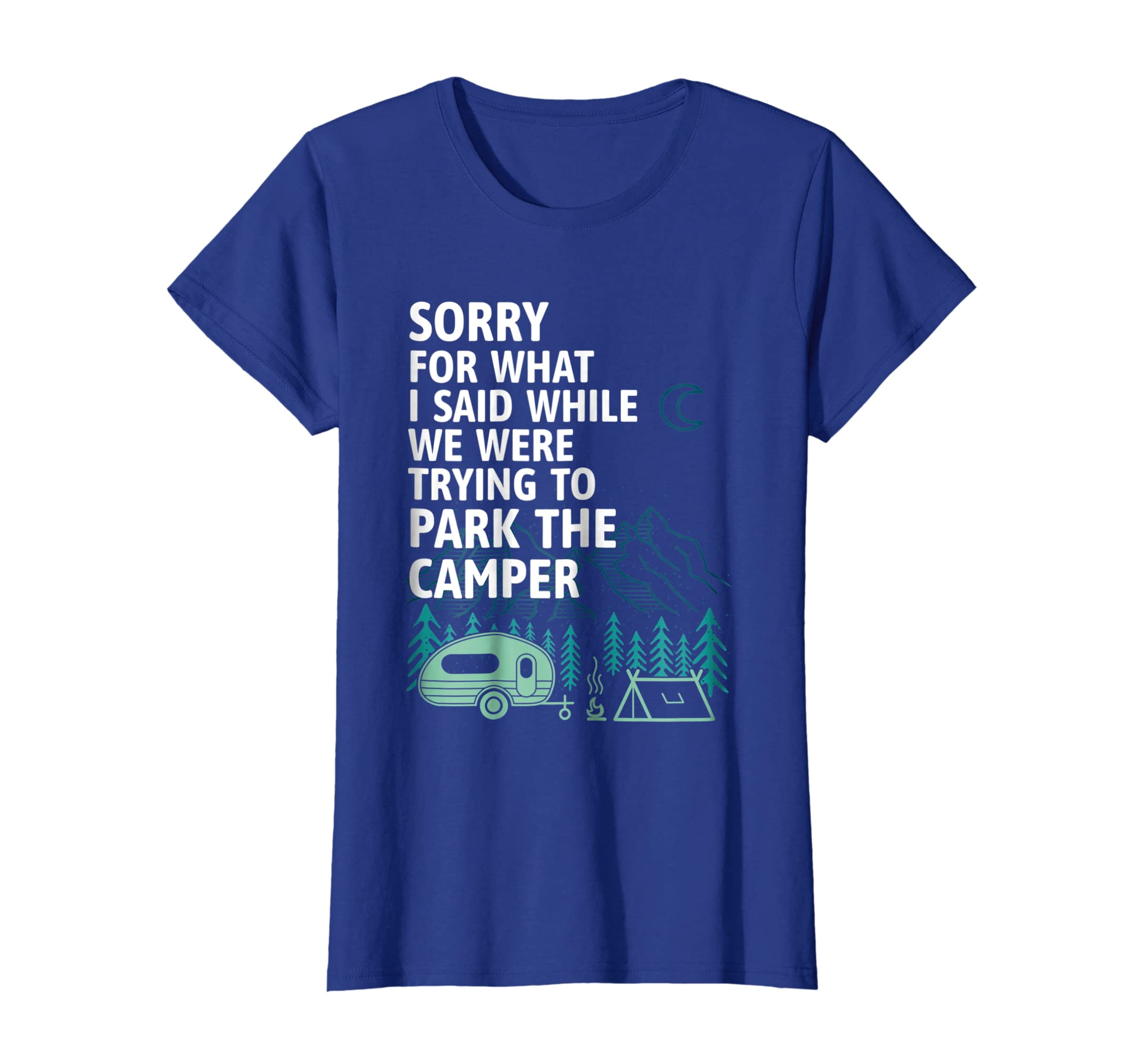 52fade88 Amazon.com: Sorry For What I Said, Park The Camper RV Camping T Shirt:  Clothing
