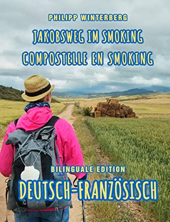 Jakobsweg im Smoking/Compostelle en smoking: Bilinguale Edition Deutsch-Französisch (zweisprachig/bilingual) (German Edition)