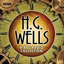 The H G Wells BBC Radio Collection: Dramatisations and Readings Including the Time Machine, The War of the Worlds & Other ...