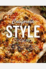 California Style Cooking: Discover a Style of Cooking that is Uniquely West Coast with Easy Recipes from the Golden State Kindle Edition