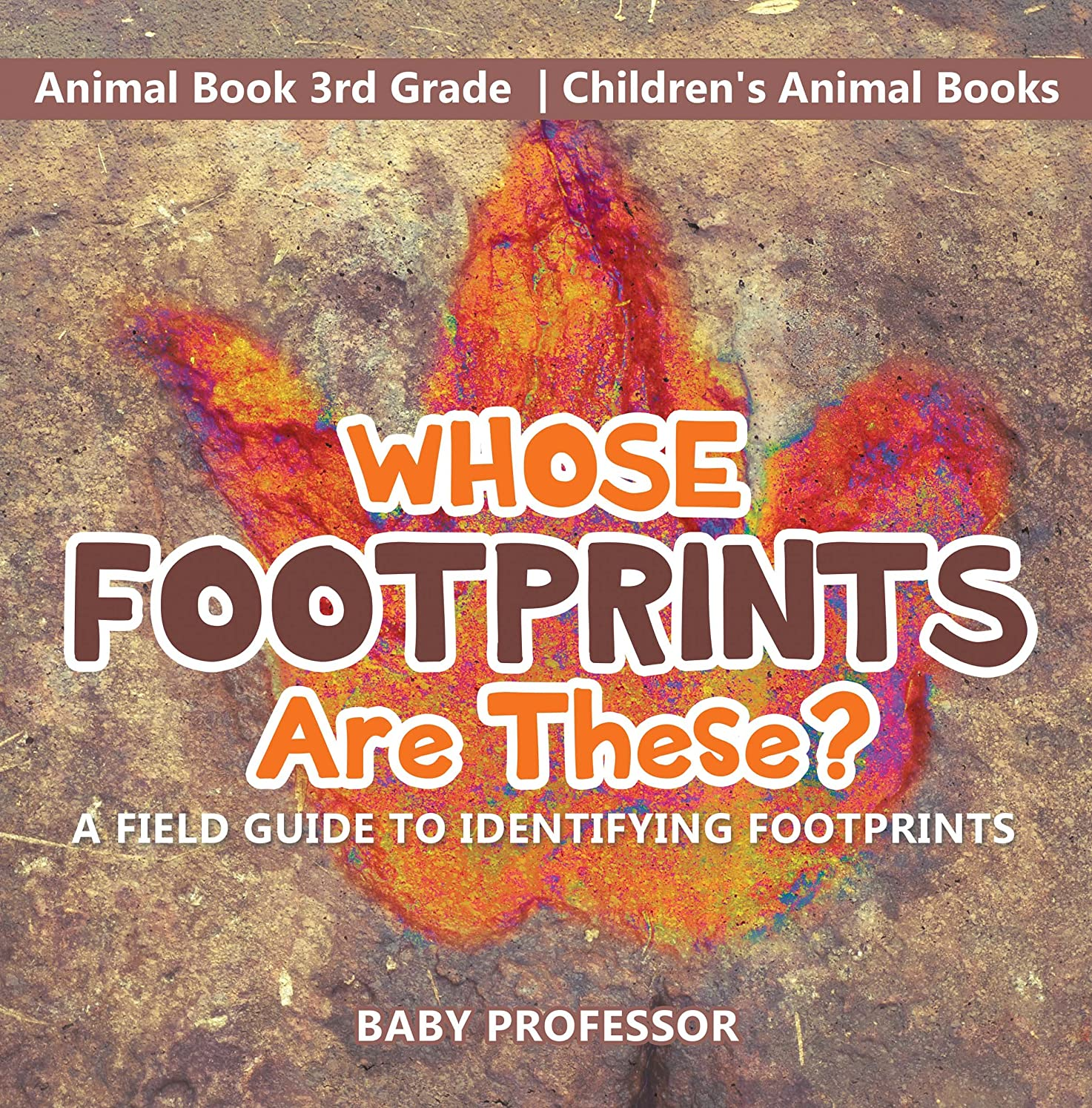 かろうじて生まれそうでなければWhose Footprints Are These? A Field Guide to Identifying Footprints - Animal Book 3rd Grade | Children's Animal Books (English Edition)