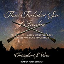 Those Turbulent Sons of Freedom: Ethan Allen's Green Mountain Boys and the American Revolution