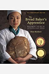 The Bread Baker's Apprentice, 15th Anniversary Edition: Mastering the Art of Extraordinary Bread [A Baking Book] Kindle Edition