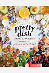 The Pretty Dish: More than 150 Everyday Recipes and 50 Beauty DIYs to Nourish Your Body Inside and Out: A Cookbook Kindle Edition