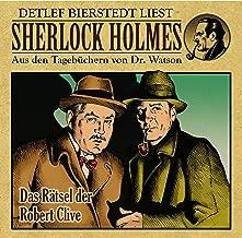 Das Rätsel der Robert Clive: Sherlock Holmes - Aus den Tagebüchern von Dr. Watson