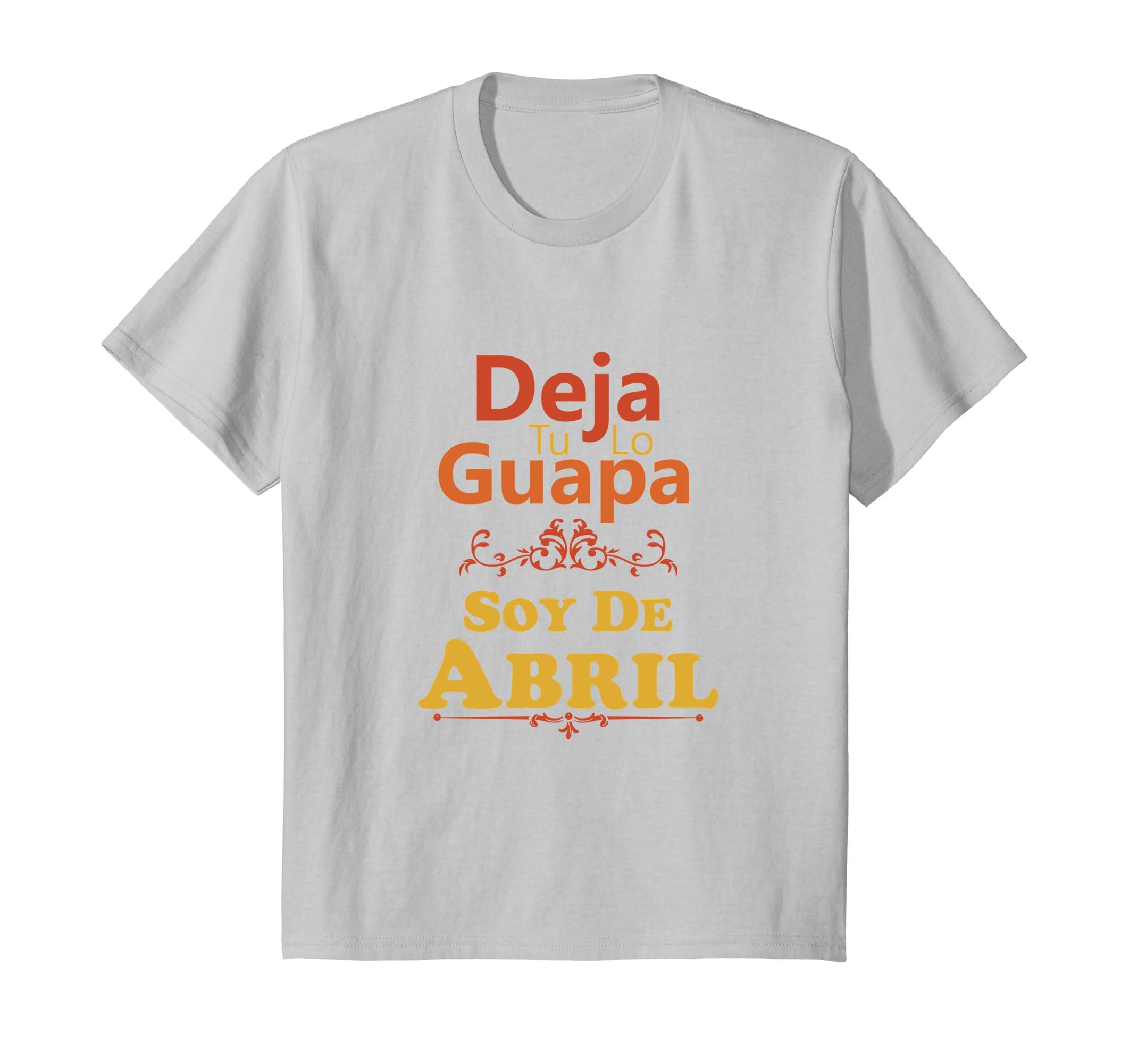 Amazon.com: Camiseta De Mujer Deja Tu Lo Guapa Soy De Abril Spanish Tee: Clothing