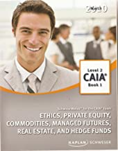 CAIA Level 2 Book 1 SchweserNotes for the CAIA Exam 2010 (Ethics, Private Equity, Commodities, Managed Futures, Real Estate, and Hedge Funds)