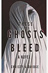 These Ghosts Bleed Kindle Edition