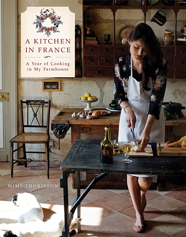 セラフ赤面盲信A Kitchen in France: A Year of Cooking in My Farmhouse: A Cookbook (English Edition)
