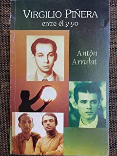 Virgilio Pinera.entre El Y Yo.recuerdos Y Anecdotas Entre Dos Escritores Cubanos Anton Arrufat Y Virgilio Pinera.tercera Edicion Corregida Y Aumentada.