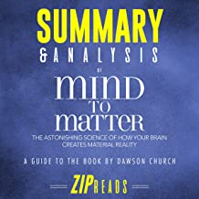 Summary & Analysis of Mind to Matter: The Astonishing Science of How Your Brain Creates Material Reality by Dawson Church: A Guide to the Book