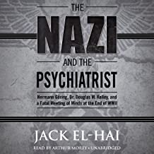Free Reading The Nazi and the Psychiatrist: Hermann Göring, Dr. Douglas M. Kelley, and a Fatal Meeting of Minds at the End of WWII B00EA4CPXM/ PDF Ebook online